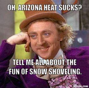 resized_creepy-willy-wonka-meme-generator-oh-arizona-heat-sucks-tell-me-all-about-the-fun-of-snow-shoveling-02582c